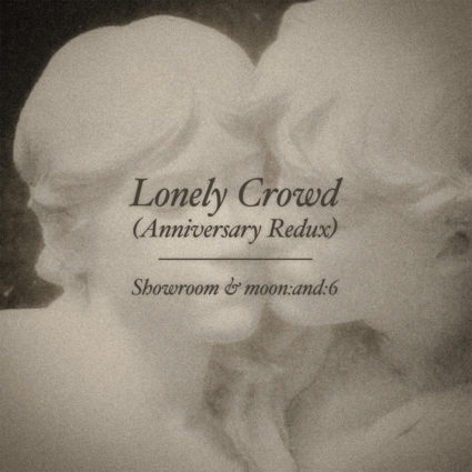 Showroom & moon:and:6 - Lonely Crowd (Anniversary Redux)