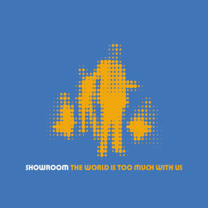Showroom - The World Is Too Much With Us